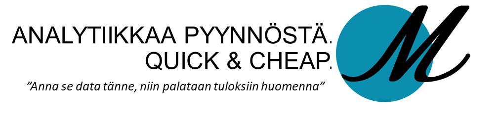 Analytiikkaa pyynnöstä – quick & cheap.
